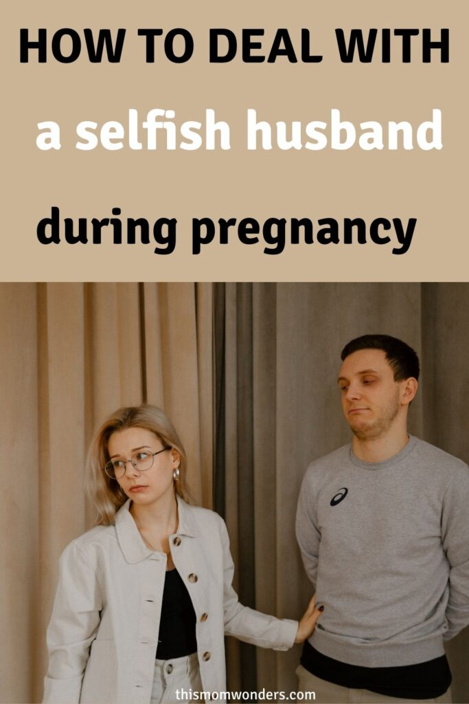 how to deal with an inconsiderate partner during pregnancy